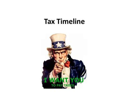 Tax Timeline. When you first get hired… You fill out a what? – W-4 (Personal Allowances) – 4 first Why? – To help your employer figure the correct amount.