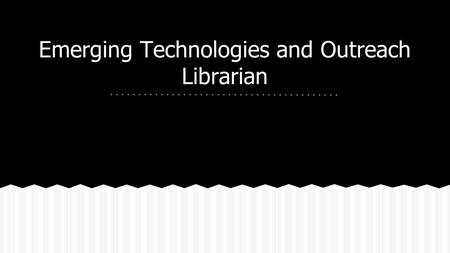 Emerging Technologies and Outreach Librarian. We need someone with expertise in managing, creating, and assessing electronic resources and services. Currently.