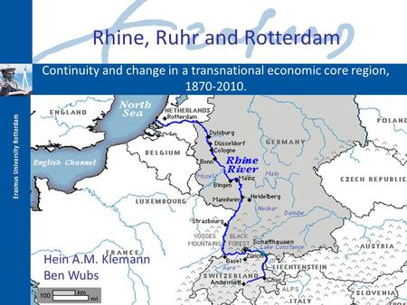 Continuity and change in a transnational economic core region, 1870-2010. Rhine, Ruhr and Rotterdam Hein A.M. Klemann Ben Wubs.