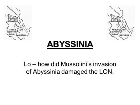 ABYSSINIA Lo – how did Mussolini's invasion of Abyssinia damaged the LON.