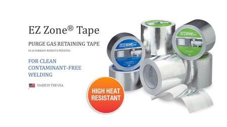EZ Zone ® Tape PURGE GAS RETAINING TAPE US & FOREIGN PATENTS PENDING FOR CLEAN CONTAMINANT-FREE WELDING MADE IN THE USA.
