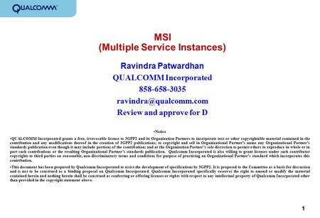 1 MSI (Multiple Service Instances) Ravindra Patwardhan QUALCOMM Incorporated 858-658-3035 Review and approve for D Notice QUALCOMM.