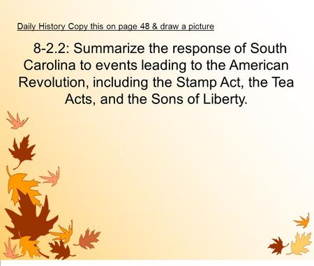 8-2.2: Summarize the response of South Carolina to events leading to the American Revolution, including the Stamp Act, the Tea Acts, and the Sons of Liberty.