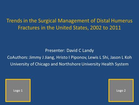 Trends in the Surgical Management of Distal Humerus Fractures in the United States, 2002 to 2011 Presenter: David C Landy CoAuthors: Jimmy J Jiang, Hristo.