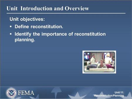 Unit 11: Reconstitution Planning Unit Introduction and Overview Unit objectives:  Define reconstitution.  Identify the importance of reconstitution planning.