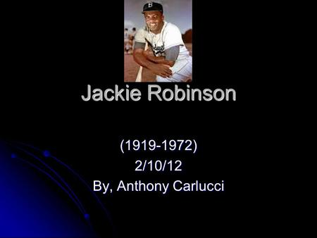 Jackie Robinson (1919-1972)2/10/12 By, Anthony Carlucci.