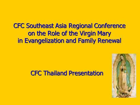 CFC Southeast Asia Regional Conference on the Role of the Virgin Mary in Evangelization and Family Renewal CFC Thailand Presentation.