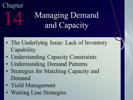 McGraw-Hill/Irwin ©2003. The McGraw-Hill Companies. All Rights Reserved Chapter 14 Managing Demand and Capacity The Underlying Issue: Lack of Inventory.