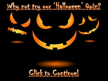 Q1 On which date is Halloween celebrated? October 31st CLICK HERE TO REVEAL ANSWER.