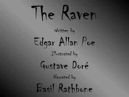 The Raven Written by Edgar Allan Poe Illustrated by Gustave Doré Narrated by Basil Rathbone.