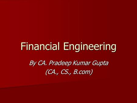 Financial Engineering By CA. Pradeep Kumar Gupta (CA., CS., B.com)