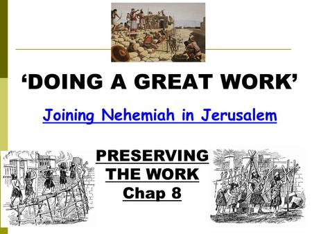 Joining Nehemiah in Jerusalem 'DOING A GREAT WORK' PRESERVING THE WORK Chap 8.