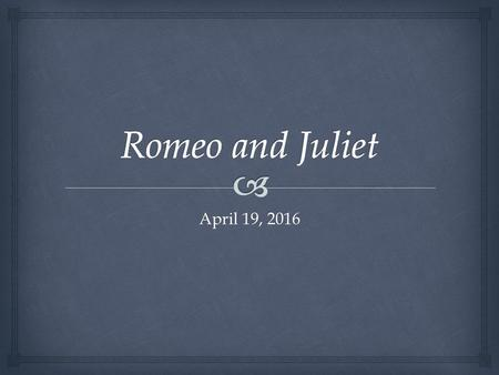 April 19, 2016.   Bell Ringer  Romeo and Juliet meet  II; ii The Balcony Scene Peter Pan: Thursday, Friday, Saturday Agenda.