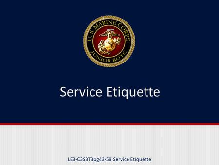 LE3-C3S3T3pg43-58 Service Etiquette. Purpose This lesson will examine the role of etiquette in the armed services.