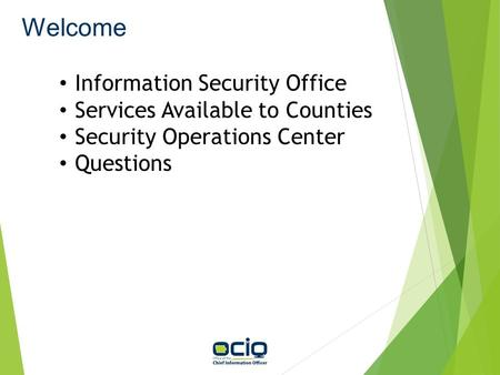 Welcome Information Security Office Services Available to Counties Security Operations Center Questions.