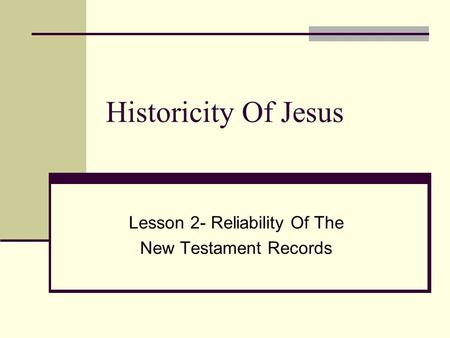 Historicity Of Jesus Lesson 2- Reliability Of The New Testament Records.