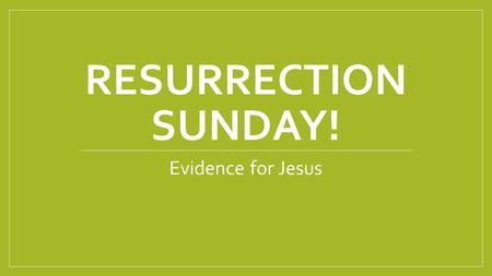 RESURRECTION SUNDAY! Evidence for Jesus. JESUS CHRIST, THE ONLY INNOCENT MAN WILLING TO BE CRUSHED FOR OUR WRONGS, PHYSICALLY ROSE FROM THE DEAD AND IS.