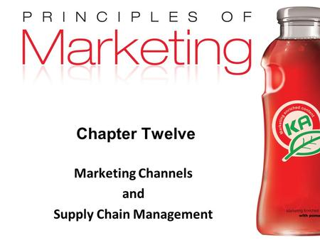 Chapter 12 - slide 1 Copyright © 2009 Pearson Education, Inc. Publishing as Prentice Hall Chapter Twelve Marketing Channels and Supply Chain Management.