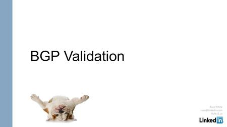 BGP Validation Russ White Rule11.us.