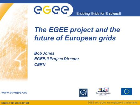 EGEE-II INFSO-RI-031688 Enabling Grids for E-sciencE www.eu-egee.org EGEE and gLite are registered trademarks The EGEE project and the future of European.