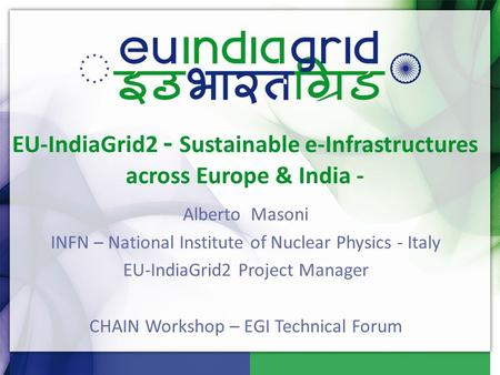 EU-IndiaGrid2 - Sustainable e-Infrastructures across Europe & India - Alberto Masoni INFN – National Institute of Nuclear Physics - Italy EU-IndiaGrid2.