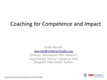 Coaching for Competence and Impact Susan Barrett Director, Mid-Atlantic PBIS Network Implementer Partner, Center on PBIS Sheppard.