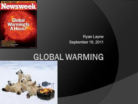 Ryan Layne September 19, 2011.  Scientists are always arguing about global warming Reasons Against It.