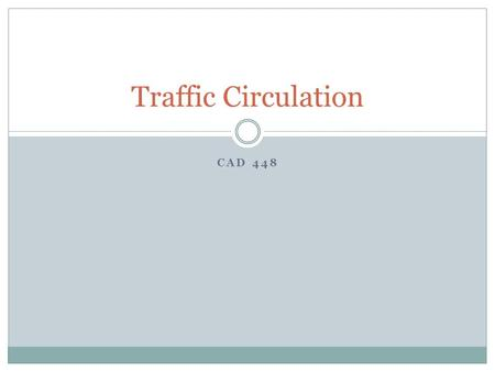 CAD 448 Traffic Circulation. Traffic Circulation is the movement of people from one area or room to another You plan for maximum efficiency of movement.