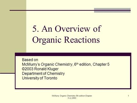 McMurry Organic Chemistry 6th edition Chapter 5 (c) 2003 1 5. An Overview of Organic Reactions Based on McMurry's Organic Chemistry, 6 th edition, Chapter.