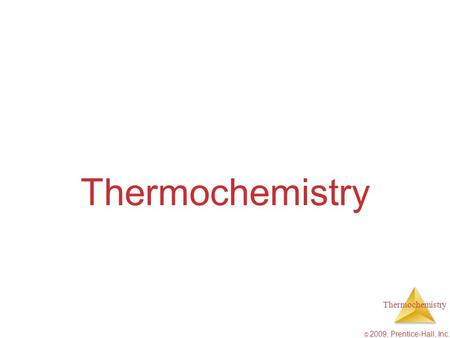 Thermochemistry © 2009, Prentice-Hall, Inc. Thermochemistry.
