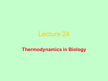 Lecture 24 Thermodynamics in Biology. A Simple Thought Experiment.