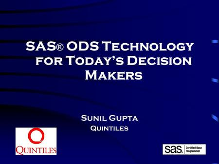 1 SAS ® ODS Technology for Today's Decision Makers Sunil Gupta Quintiles.