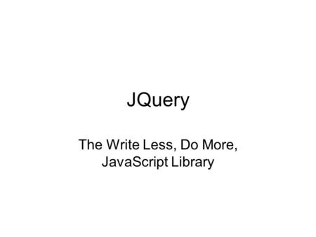 JQuery The Write Less, Do More, JavaScript Library.