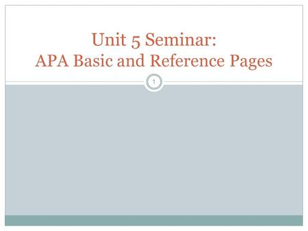 1 Unit 5 Seminar: APA Basic and Reference Pages. 2 Understand the basics A source is an article, book, or other resource you have used to support you.
