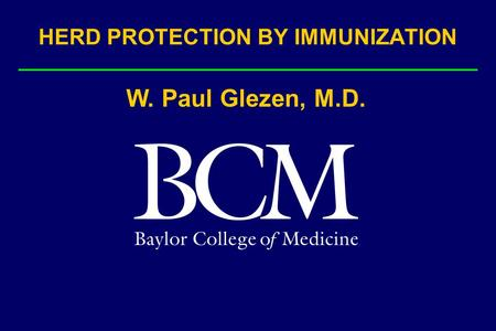 HERD PROTECTION BY IMMUNIZATION W. Paul Glezen, M.D.