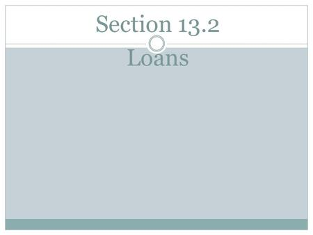 Section 13.2 Loans. Example 8 Find the future value of each account at the end of 100 years if the initial balance is $1000 and the account earns: a)