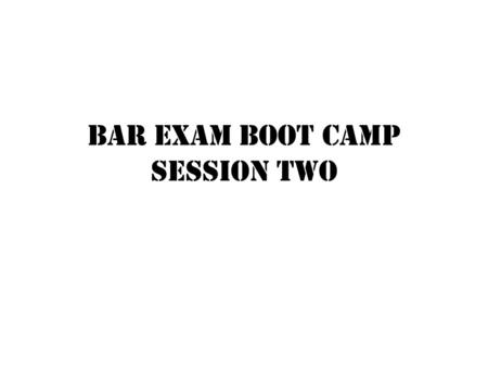 Bar Exam Boot Camp Session Two. Common Mistakes Answers that are too conclusory. Use the facts. Lack of clear rule statements Missing the life estate.