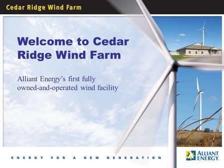 Welcome to Cedar Ridge Wind Farm Alliant Energy's first fully owned-and-operated wind facility.