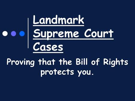 Landmark Supreme Court Cases Proving that the Bill of Rights protects you.