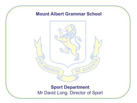 Mount Albert Grammar School Sport Department Mr David Long, Director of Sport.