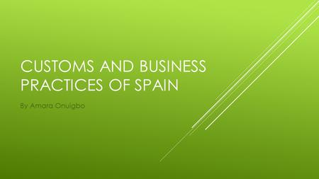 CUSTOMS AND BUSINESS PRACTICES OF SPAIN By Amara Onuigbo.
