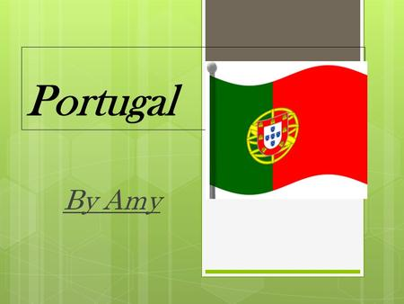 Portugal By Amy. Portuguese flag The length of the flag is 1 1 ⁄ 2 times it's width. It claims that the green represented the hope of the Portuguese people,