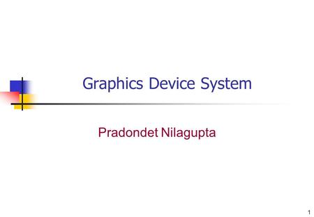 1 Graphics <strong>Device</strong> System Pradondet Nilagupta. 2 Graphical System 5 major elements for a computer graphic system Processor Memory Frame buffer Input <strong>devices</strong>.