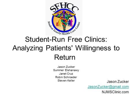 Student-Run Free Clinics: Analyzing Patients' Willingness to Return Jason Zucker Summer Elshanawy Janet Cruz Robin Schroeder Steven Keller Jason Zucker.
