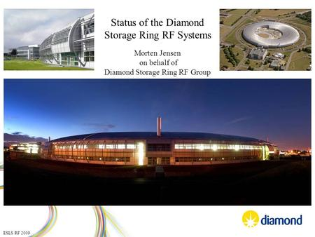 Status of the Diamond Storage Ring RF Systems Morten Jensen on behalf of Diamond Storage Ring RF Group ESLS RF 2009.
