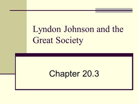 Lyndon Johnson and the Great Society Chapter 20.3.