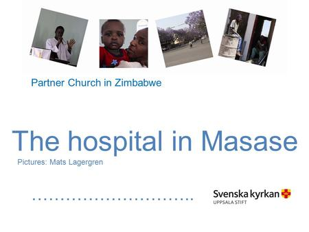 The hospital in Masase Pictures: Mats Lagergren ……………………….. Partner Church in Zimbabwe.