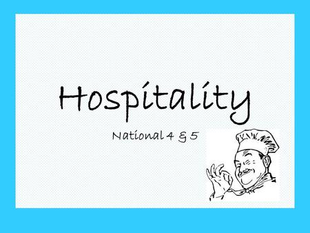 Hospitality National 4 & 5. National 4 & 5 Hospitality allows pupils to build on their practical experiences from BGE S1-3. It provides opportunities.