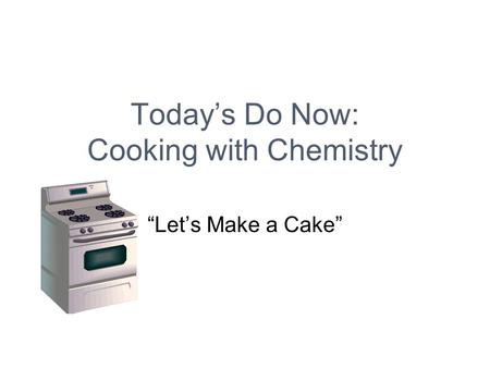 "Today's Do Now: Cooking with Chemistry ""Let's Make a Cake"""