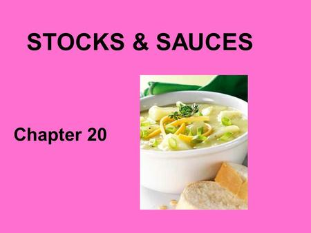 STOCKS & SAUCES Chapter 20 Stock Also called broth These are the liquids that form the foundation of sauces and soups.